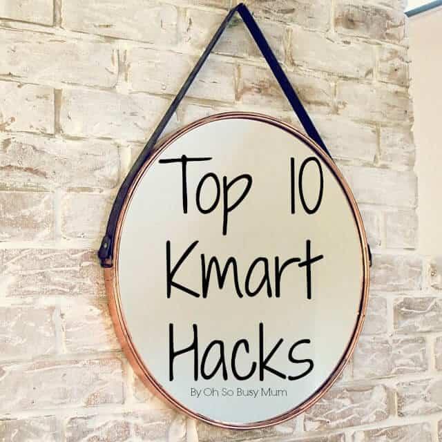 Top 10 Kmart Hacks Oh So Busy Mum