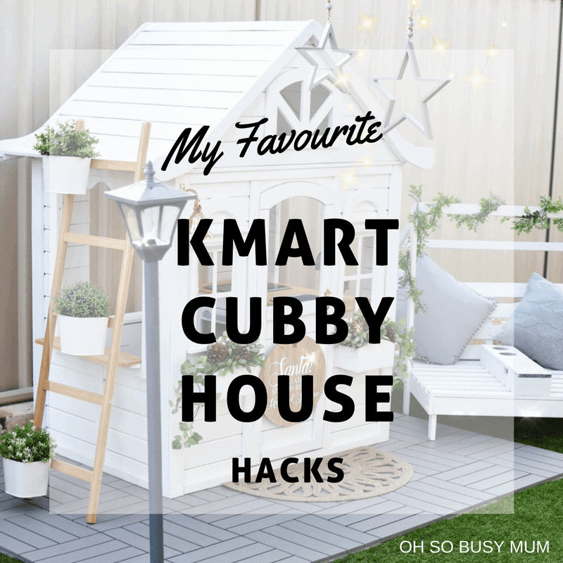 My Favourite Kmart Cubby House Hacks Oh So Busy Mum